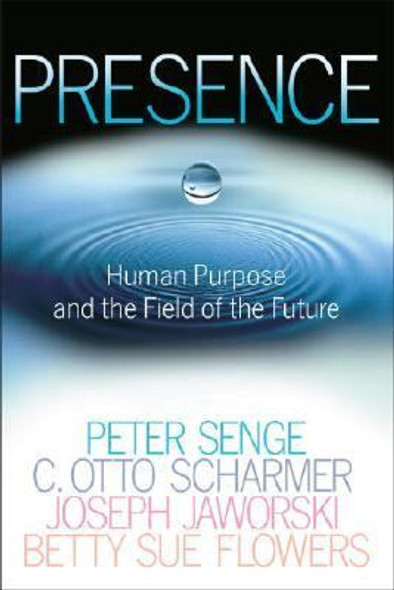 Presence: Human Purpose and the Field of the Future Cover