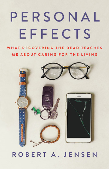 Personal Effects: What Recovering the Dead Teaches Me about Caring for the Living - Cover