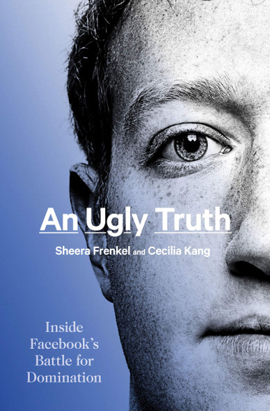 An Ugly Truth: Inside Facebook's Battle for Domination - Cover