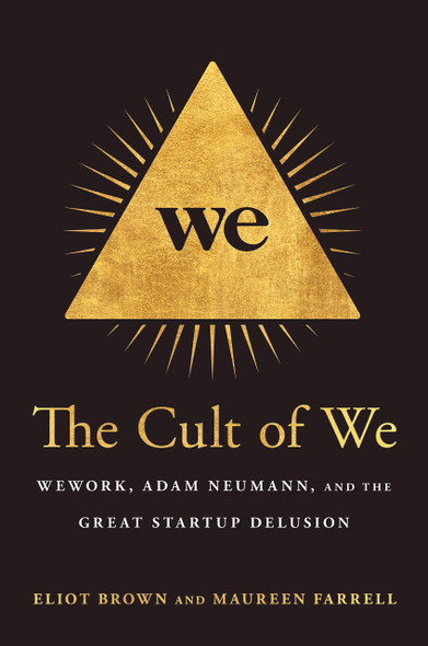 The Cult of We: WeWork, Adam Neumann, and the Great Startup Delusion - Cover