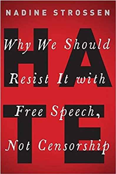 Hate: Why We Should Resist It with Free Speech, Not Censorship - Cover