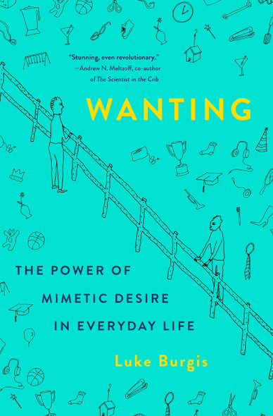 Wanting: The Power of Mimetic Desire in Everyday Life - Cover