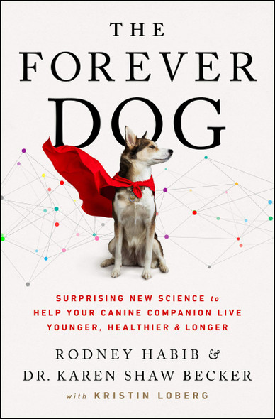 The Forever Dog: Surprising New Science to Help Your Canine Companion Live Younger, Healthier, and Longer - Cover