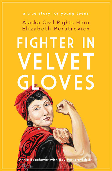 Fighter in Velvet Gloves: Alaska Civil Rights Hero Elizabeth Peratrovich - Cover