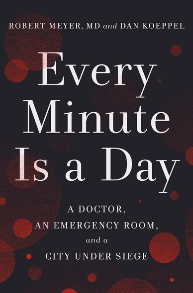 Every Minute Is a Day: A Doctor, an Emergency Room, and a City Under Siege - Cover