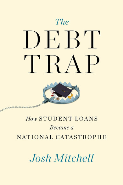 The Debt Trap: How Student Loans Became a National Catastrophe - Cover