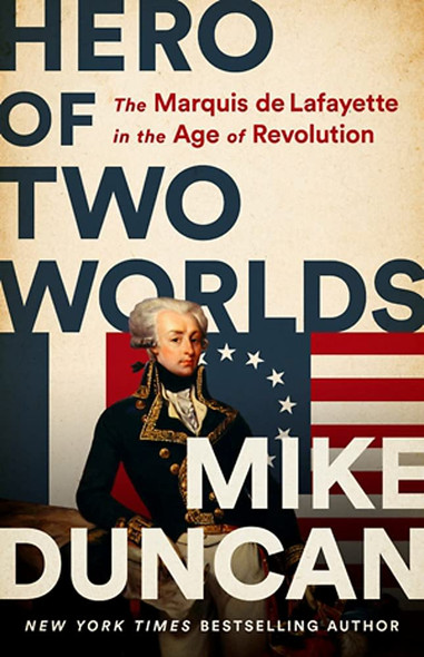 Hero of Two Worlds: The Marquis de Lafayette in the Age of Revolution - Cover