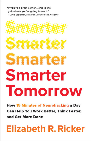Smarter Tomorrow: How 15 Minutes of Neurohacking a Day Can Help You Work Better, Think Faster, and Get More Done - Cover