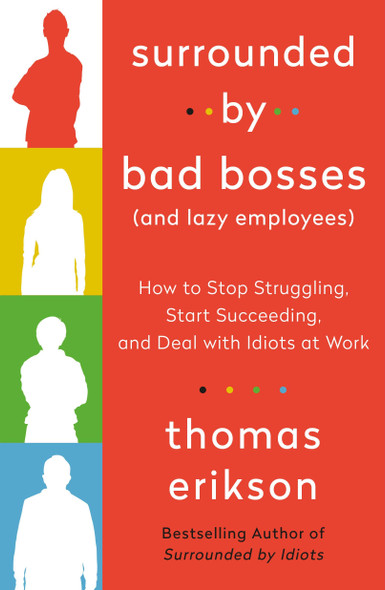 Surrounded by Bad Bosses (and Lazy Employees): How to Stop Struggling, Start Succeeding, and Deal with Idiots at Work - Cover