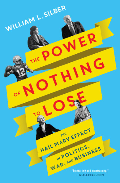 The Power of Nothing to Lose: The Hail Mary Effect in Politics, War, and Business - Cover