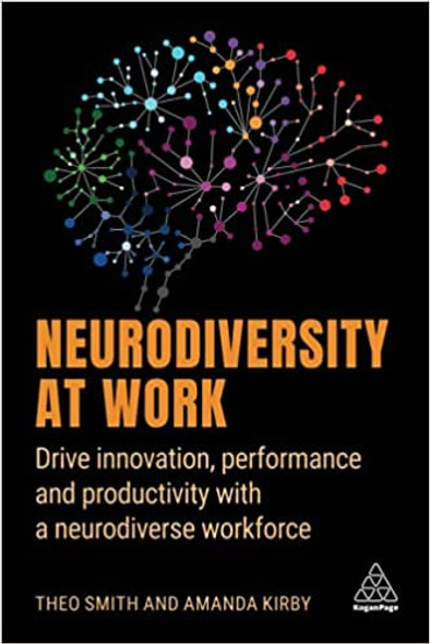 Neurodiversity at Work: Drive Innovation, Performance, and Productivity with a Neurodiverse Workforce - Cover