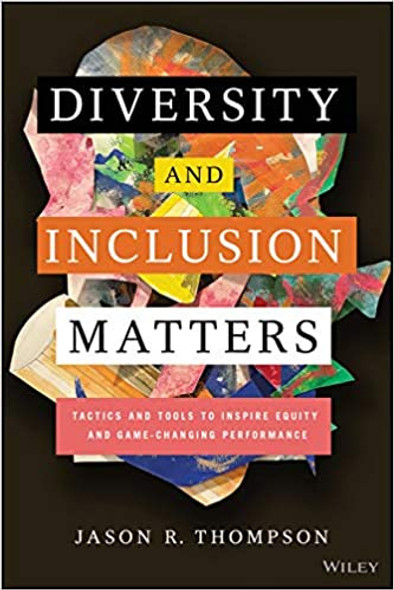 Diversity and Inclusion Matters: Tactics and Tools to Inspire Equity and Game-Changing Performance - Cover