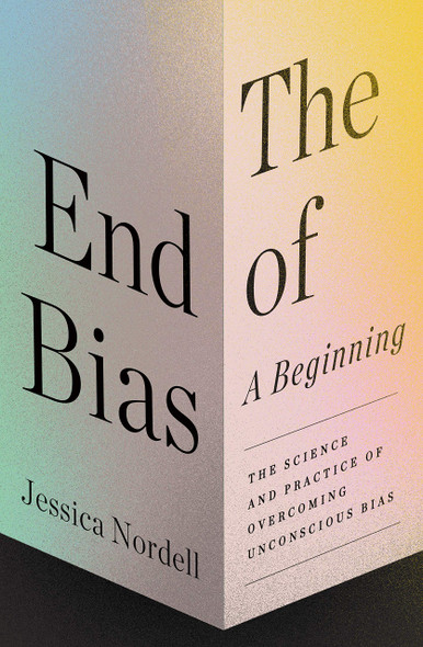 The End of Bias: A Beginning: The Science and Practice of Overcoming Unconscious Bias - Cover