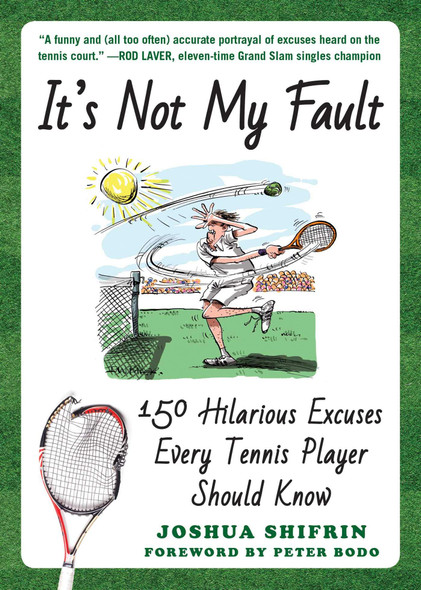 It's Not My Fault: 150 Hilarious Excuses Every Tennis Player Should Know - Cover