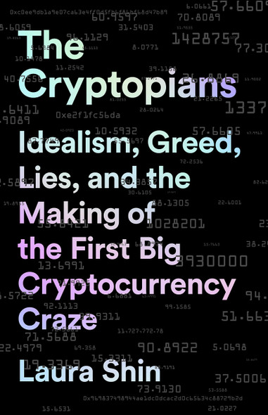The Cryptopians: Idealism, Greed, Lies, and the Making of the First Big Cryptocurrency Craze - Cover