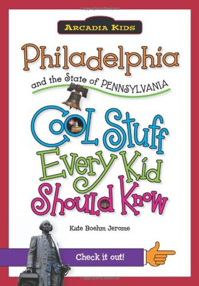 Philadelphia and the State of Pennsylvania: Cool Stuff Every Kid Should Know - Cover