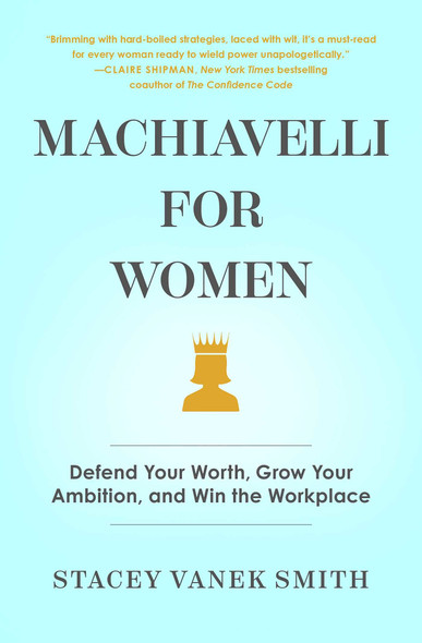 Machiavelli for Women: Defend Your Worth, Grow Your Ambition, and Win the Workplace - Cover