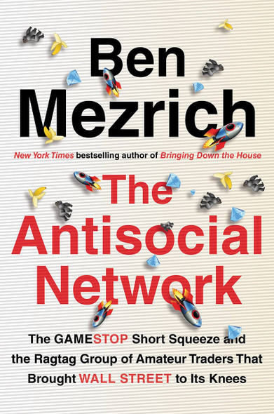 The Antisocial Network: The Gamestop Short Squeeze and the Ragtag Group of Amateur Traders That Brought Wall Street to Its Knees - Cover