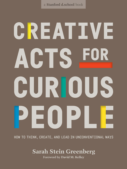 Creative Acts for Curious People: How to Think, Create, and Lead in Unconventional Ways - Cover