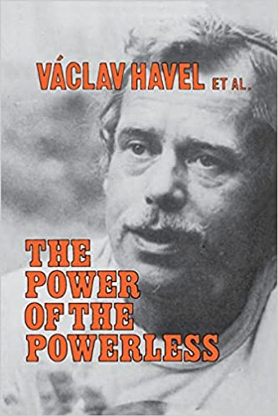 The Power of the Powerless: Citizens Against the State in Central Eastern Europe - Cover