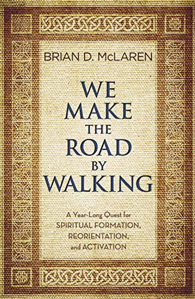 We Make the Road by Walking: A Year-Long Quest for Spiritual Formation, Reorientation, and Activation - Cover