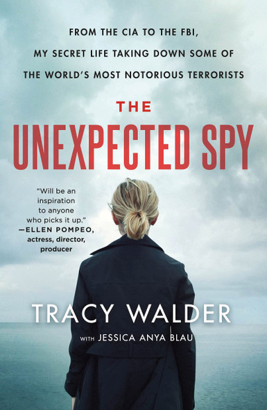 The Unexpected Spy: From the CIA to the FBI, My Secret Life Taking Down Some of the World's Most Notorious Terrorists - Cover
