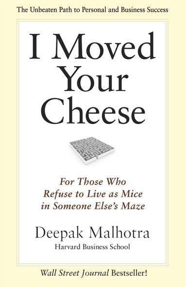 I Moved Your Cheese: For Those Who Refuse to Live as Mice in Someone Else's Maze - Cover