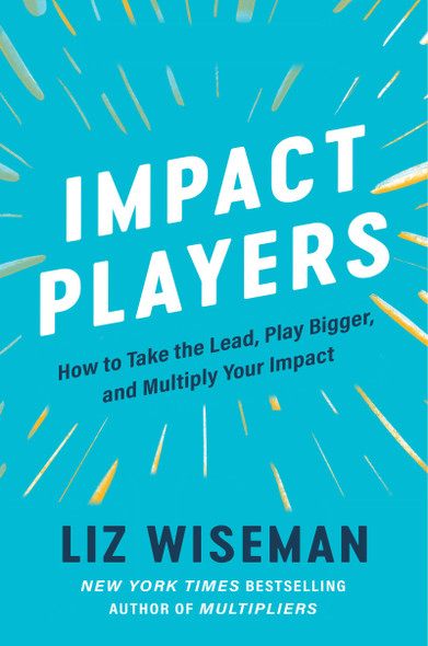 Impact Players: How to Take the Lead, Play Bigger, and Multiply Your Impact - Cover