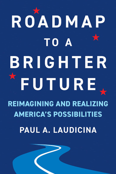 Roadmap to a Brighter Future: Reimagining and Realizing America's Possibilities - Cover