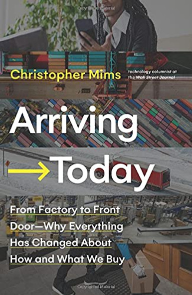 Arriving Today: From Factory to Front Door—Why Everything Has Changed about How and What We Buy - Cover
