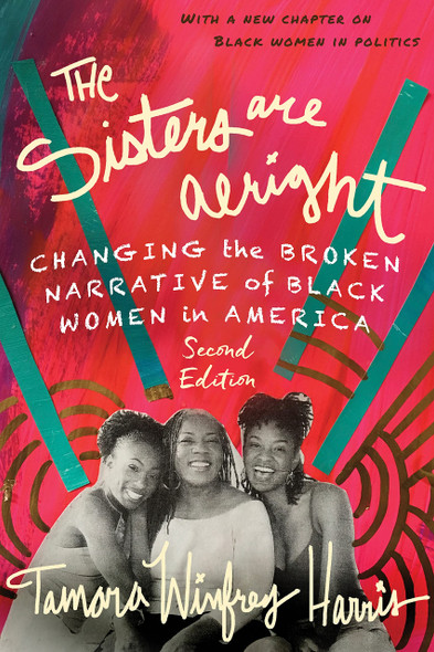 The Sisters are Alright, Second Edition: Changing the Broken Narrative of Black Women in America -  Cover