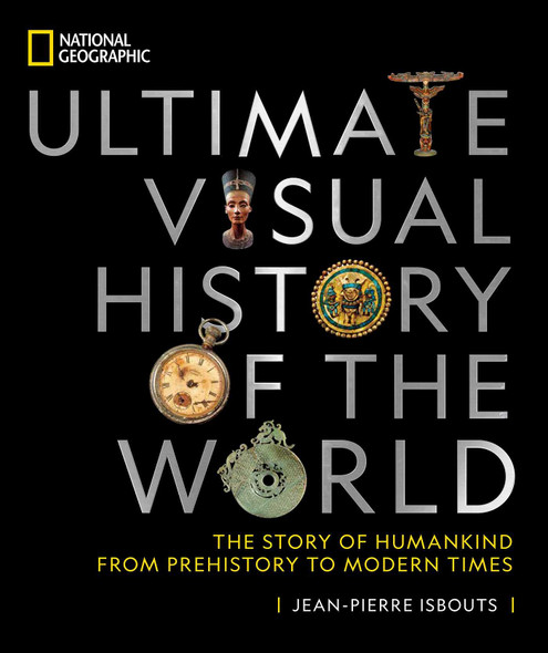 National Geographic Ultimate Visual History of the World: The Story of Humankind from Prehistory to Modern Times - Cover
