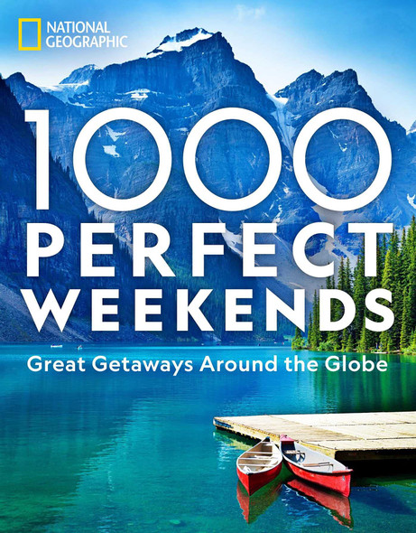 1,000 Perfect Weekends: Great Getaways Around the Globe - Cover