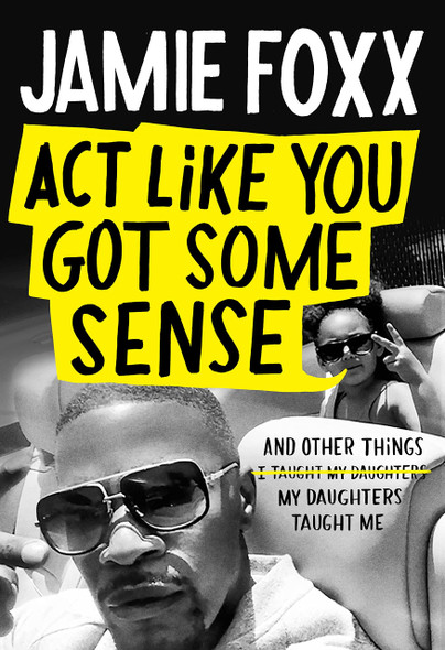 Act Like You Got Some Sense: And Other Things My Daughters Taught Me - Cover