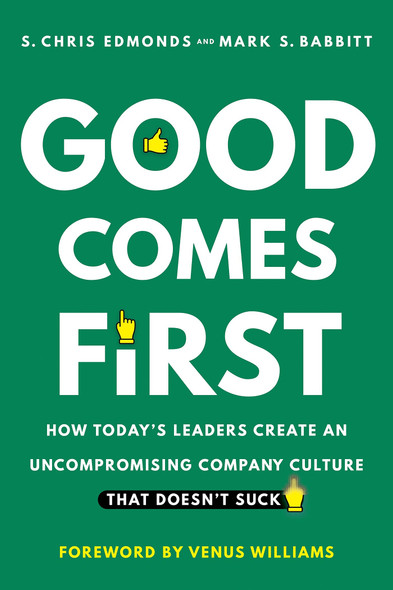 Good Comes First: How Today's Leaders Create an Uncompromising Company Culture That Doesn't Suck - Cover