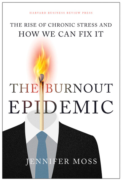 The Burnout Epidemic: The Rise of Chronic Stress and How We Can Fix It - Cover