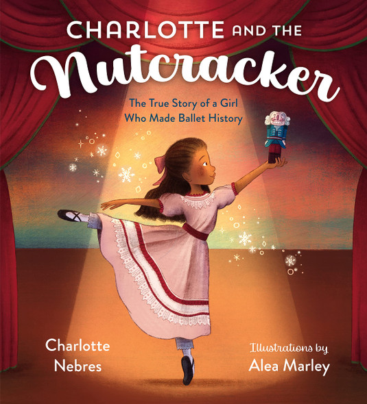 Charlotte and the Nutcracker: The True Story of a Girl Who Made Ballet History - Cover