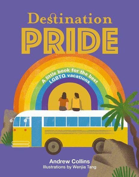 Destination Pride: A Little Book for the Best LGBTQ Vacations