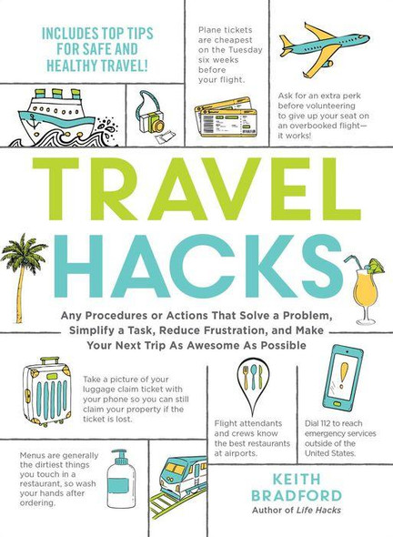 Travel Hacks: Any Procedures or Actions That Solve a Problem, Simplify a Task, Reduce Frustration, and Make Your Next Trip As Awesome As Possible