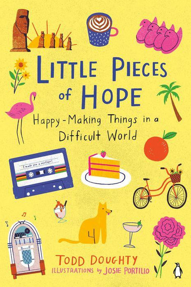 Little Pieces of Hope: Happy-Making Things in a Difficult World