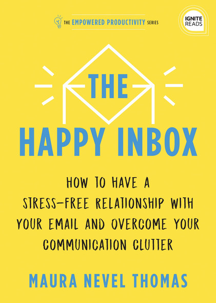 The Happy Inbox: How to Have a Stress-Free Relationship with Your Email and Overcome Your Communication Clutter - Cover