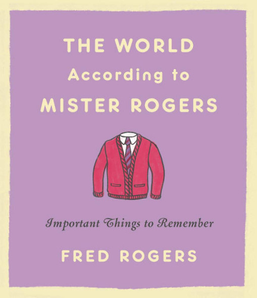 The World According to Mister Rogers: Important Things to Remember - Cover