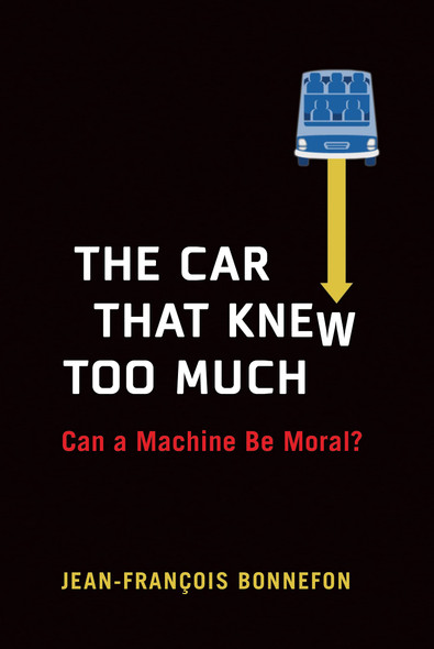 The Car That Knew Too Much: Can a Machine Be Moral? - Cover