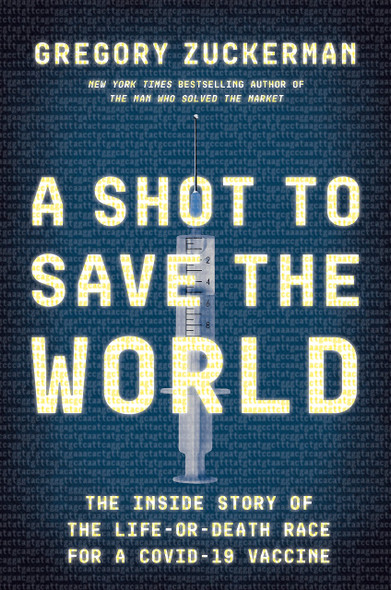 A Shot to Save the World: The Inside Story of the Life-Or-Death Race for a COVID-19 Vaccine - Cover