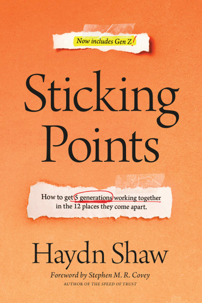 Sticking Points: How to Get 5 Generations Working Together in the 12 Places They Come Apart - Cover