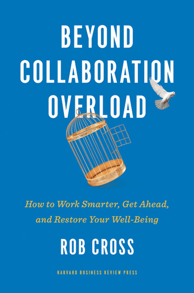 Beyond Collaboration Overload: How to Work Smarter, Get Ahead, and Restore Your Well-Being - Cover