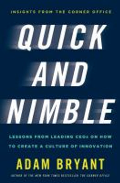 Quick and Nimble: Lessons from Leading Ceos on How to Create a Culture of Innovation Cover