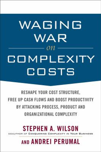 Waging War on Complexity Costs: Reshape Your Cost Structure, Free up Cash Flows and Boost Productivity by Attacking Process, Product and Organizational Complexity Cover