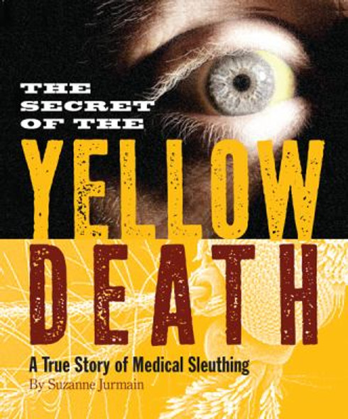 The Secret of the Yellow Death : A True Story of Medical Sleuthing Cover