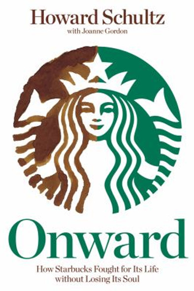 Onward: How Starbucks Fought for Its Life Without Losing Its Soul Cover